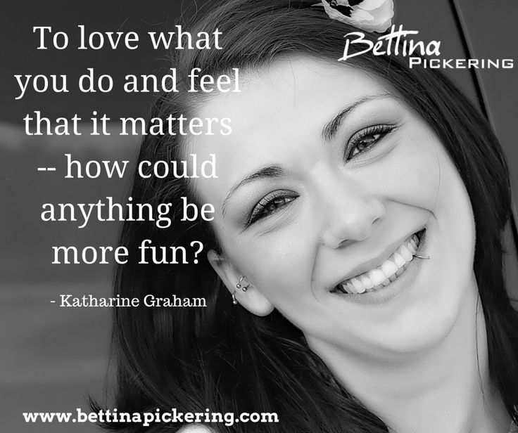 To love what you do and feel that it matters -- how could anything be more fun? - Katharine Graham  #purpose #emotions