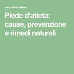 Piede d'atleta: cause, prevenzione e rimedi naturali