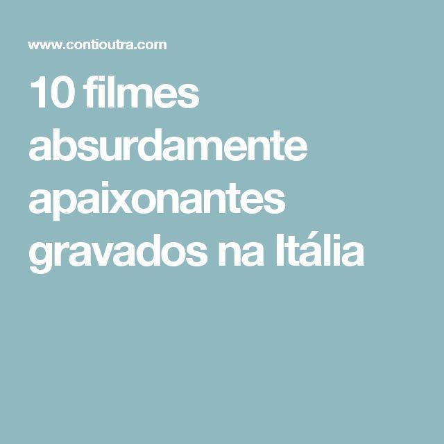 10 filmes absurdamente apaixonantes gravados na Itália