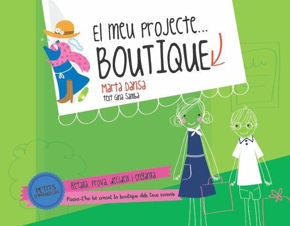 El meu projecte... Boutique. Petits emprenedors. Marta Dansa. Estrella Polar. http://www.grup62.cat/llibre-petits-emprenedors-boutique-113084.html