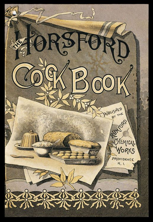 Horsford Cook book. Edited by A Professional Caterer of the Leading Hotels in America. Providence, R.I.: Published by the Rumford Chemical Works, [before 1895]