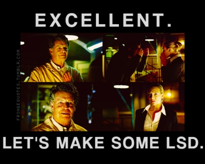 "Walter Bishop quote from the TV show #Fringe  Pilot episode | ""Excellent.  Let's make some LSD"" 