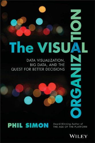 The Visual Organization: Data Visualization, Big Data, and the Quest for Better Decisions (Wiley and SAS Business Series) de Phil Simon http://www.amazon.es/dp/1118794389/ref=cm_sw_r_pi_dp_233yub076NVGF