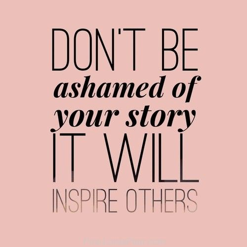 Dont be ashamed of your story, Your story can change someone else life, it can be inseparable for others , Inspiring quotes about life struggles,Famous Bible Verses, , jesus christ , daily inspirational quotes with images,  bible verses for inspiration