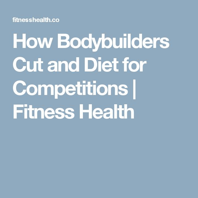 How Bodybuilders Cut and Diet for Competitions | Fitness Health