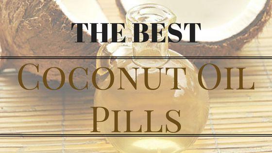 The Best Coconut Oil Pills – 2017 Reviews