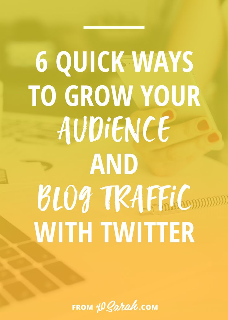 6 quick ways to grow your audience and blog traffic with Twitter