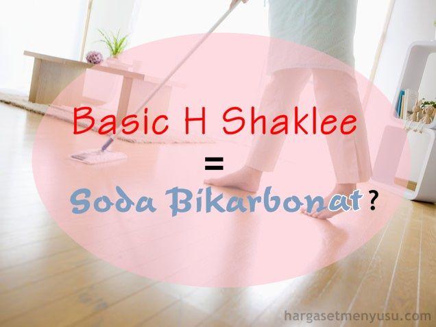 Kegunaan Basic H Shaklee = Kegunaan Soda Bikarbonat