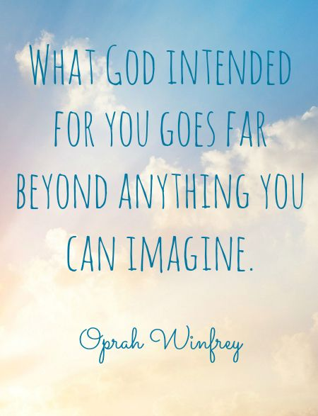 What God intended for you goes far beyond anything you can imagine. - Oprah Winfrey