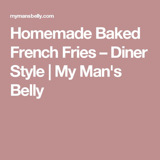 Homemade Baked French Fries – Diner Style   My Man's Belly