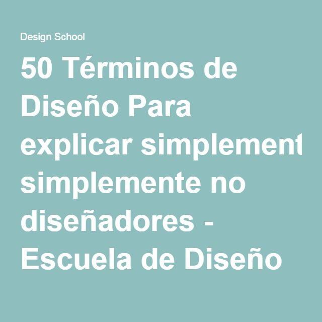 50 Términos de Diseño Para explicar simplemente no diseñadores - Escuela de Diseño