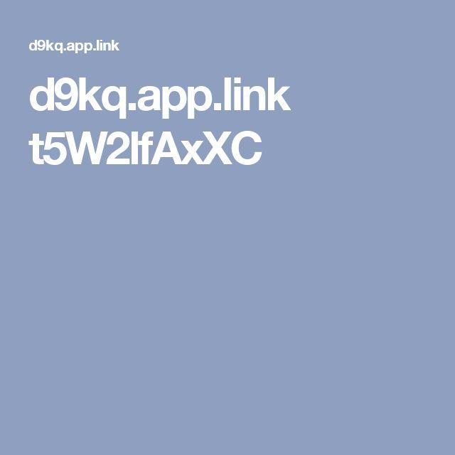d9kq.app.link t5W2lfAxXC