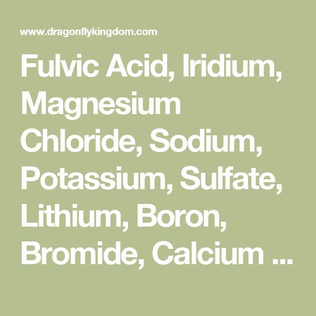 Fulvic Acid, Iridium, Magnesium Chloride, Sodium, Potassium, Sulfate, Lithium, Boron, Bromide, Calcium Carbonate, Naturally occurring and beneficial Fluoride, Silicon, Nitrogen, Selenium, Phosphorous, Iodine, Chromium, Iron, Manganese, Titanium, Rubidium, Cobalt, Copper, Antimony, Naturally occurring and beneficial Arsenic, Molybdenum, Strontium, Zinc, Nickel, Tungsten, Scandium, Tin, Lanthanum, Yttrium, Barium, Silver, Uranium, Gallium, Zirconium, Vanadium,
