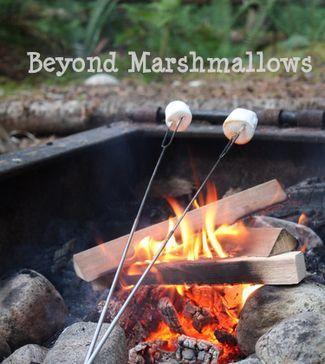 Beyond Marshmallows - Eats & Treats around the Campfire