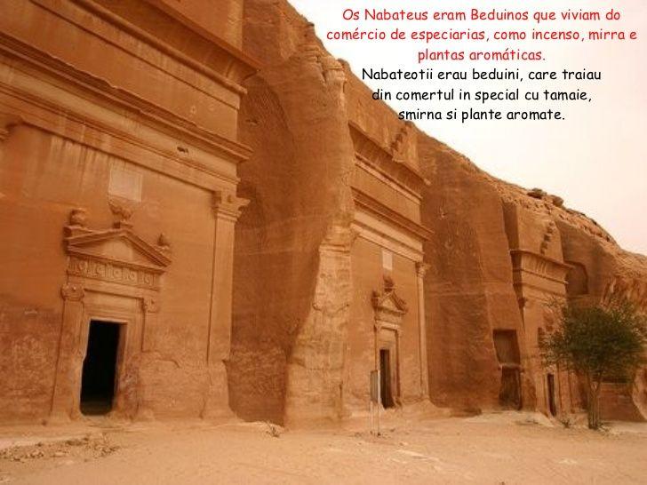 Os Nabateus eram Beduinos que viviam do comércio de especiarias, como incenso, mirra e plantas aromáticas. Nabateotii erau...
