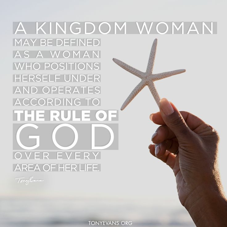A Kingdom Woman may be defined as a woman who positions herself under and operates acording to the rule of God over ever area of her life. - Tony Evans #kingdomwoman