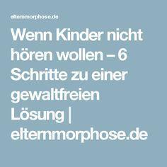 Wenn Kinder nicht hören wollen – 6 Schritte zu einer gewaltfreien Lösung | elternmorphose.de