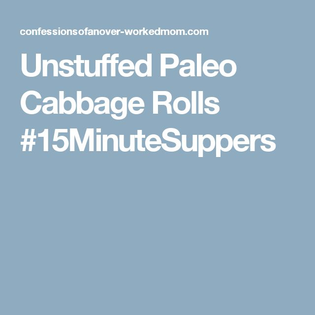 Unstuffed Paleo Cabbage Rolls #15MinuteSuppers