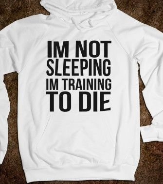 Im Not Sleeping Im Training To Die - New Designs - Skreened T-shirts, Organic Shirts, Hoodies, Kids Tees, Baby One-Pieces and Tote Bags