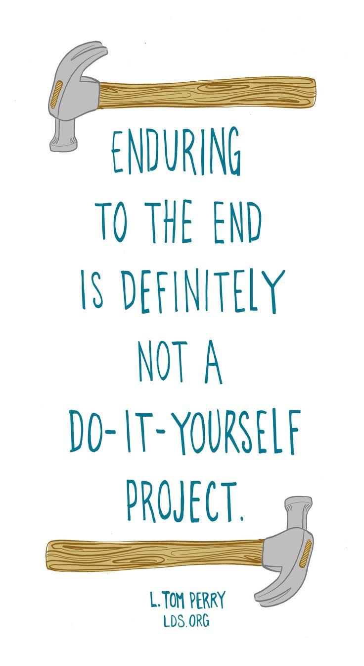 Enduring to the end is definitely not a do-it-yourself project.—L. Tom Perry #LDS