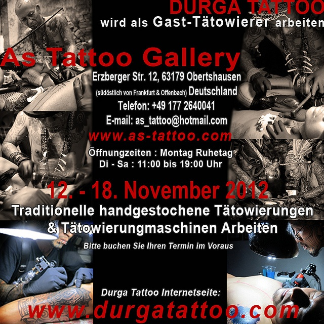 Durga Tattoo as guest tattoo artist @ As Tattoo Gallery  Erzberger Str. 12  63179 Obertshausen (near Frankfurt & Offenbach) Germany  Phone: +49 177 2640041  Email as_tattoo@hotmail.com  www.as-tattoo.com    check portfolio:  www.durgatattoo.com/  www.facebook   . tattoo studio directory at www.tattooflashanddesigns.com