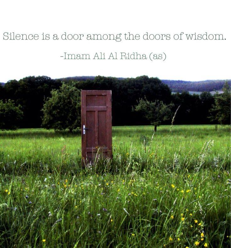 "samaamantha:  ""Silence is a door among the doors of wisdom."" -Imam Ali Al Ridha (as)"