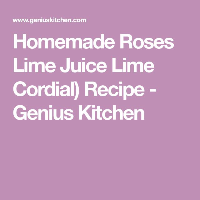 Homemade Roses Lime Juice Lime Cordial) Recipe - Genius Kitchen