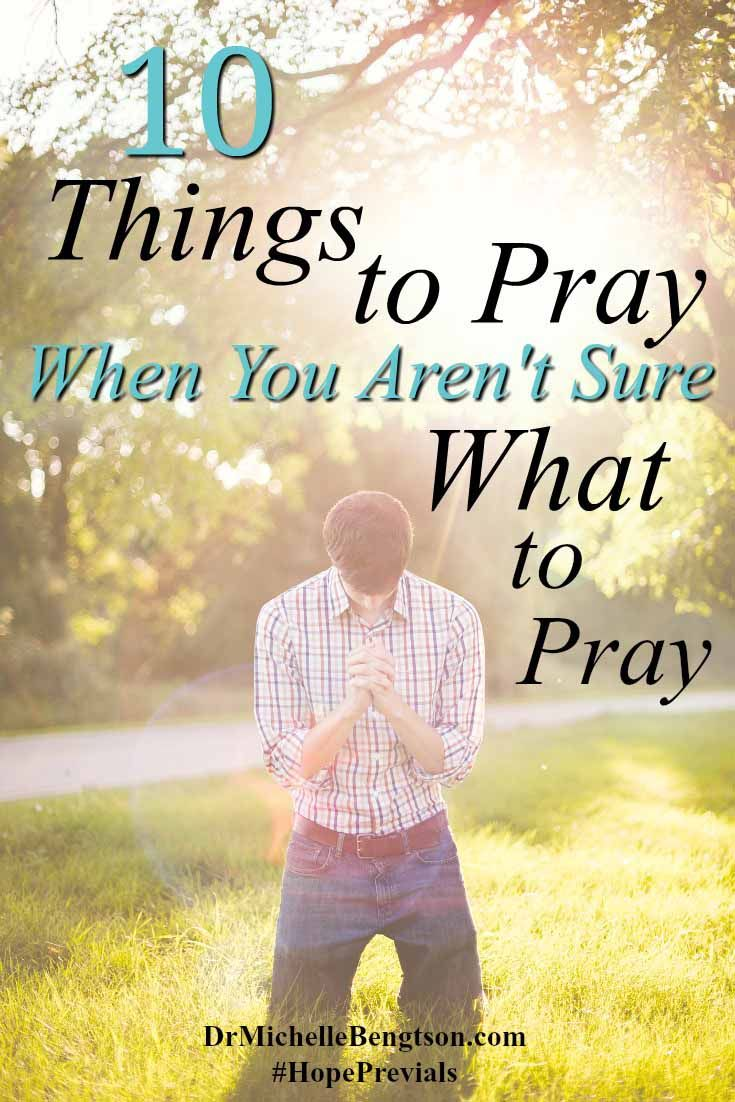 10 Things to pray when you want to pray, you just don't know what to pray. Read more - Christian Inspiration.