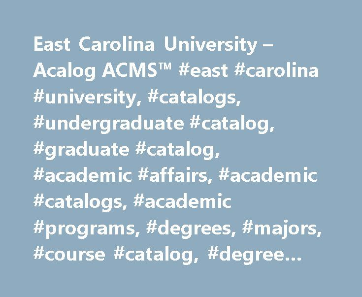 East Carolina University – Acalog ACMS™ #east #carolina #university, #catalogs, #undergraduate #catalog, #graduate #catalog, #academic #affairs, #academic #catalogs, #academic #programs, #degrees, #majors, #course #catalog, #degree #requirements http://dating.nef2.com/east-carolina-university-acalog-acms-east-carolina-university-catalogs-undergraduate-catalog-graduate-catalog-academic-affairs-academic-catalogs-academic-programs-degr/  # Javascript is currently not supported, or is disabled…