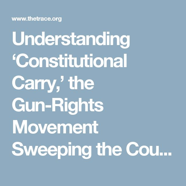 Understanding 'Constitutional Carry,' the Gun-Rights Movement Sweeping the Country