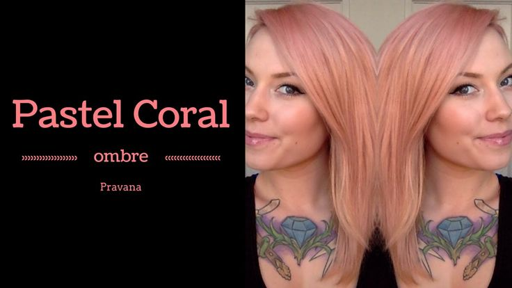 Pravana Pastel Coral Ombre | Hair Tutorial | - YouTube