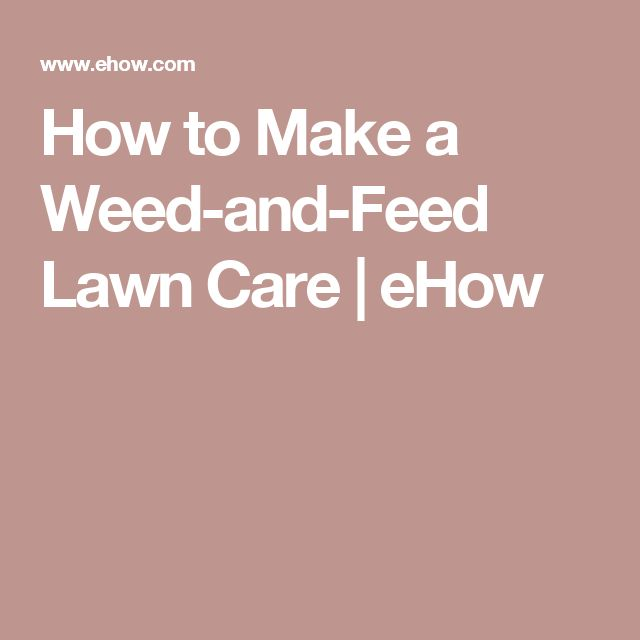 How to Make a Weed-and-Feed Lawn Care | eHow