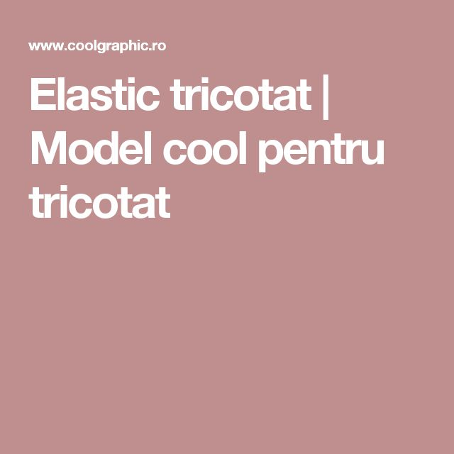 Elastic tricotat | Model cool pentru tricotat