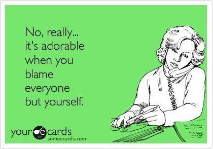 ha!: Quotes, Truth, Funny, True, Humor, Funnies, Ecards, Blame