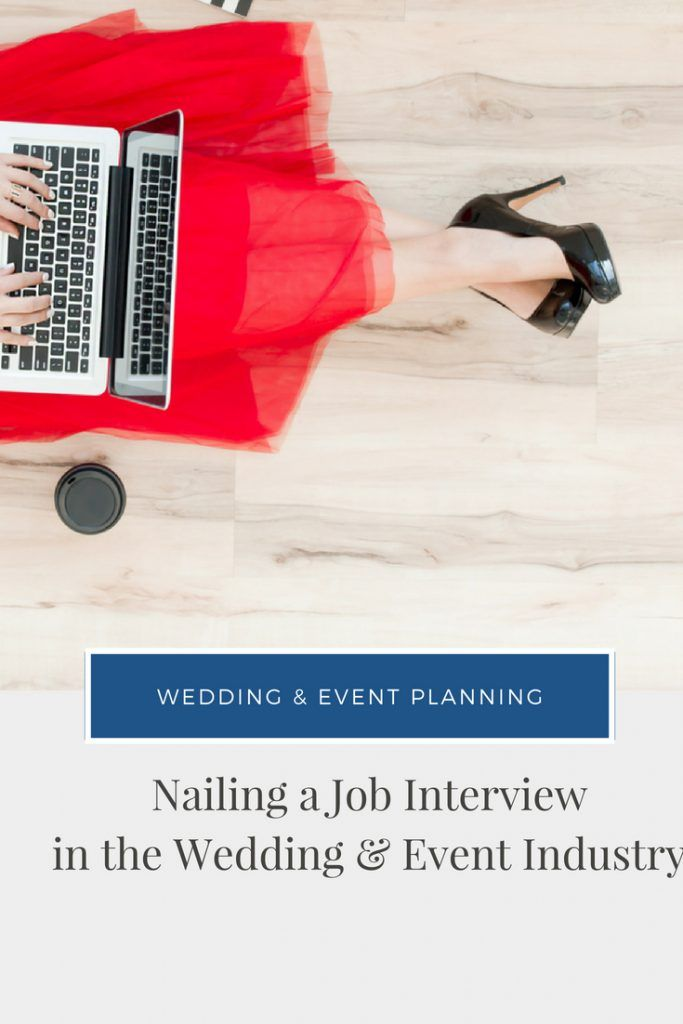 Nailing A Job Interview In The Wedding Event Industry Blog For Professionals How To Become Planner Stylist Pinterest