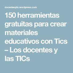 150 herramientas gratuitas para crear materiales educativos con Tics – Los docentes y las TICs