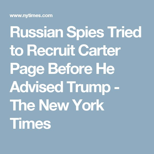 Russian Spies Tried to Recruit Carter Page Before He Advised Trump - The New York Times