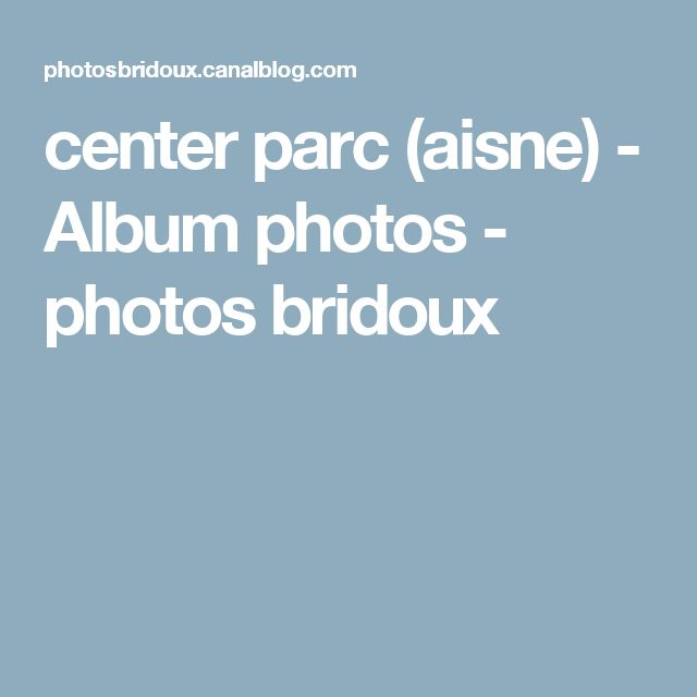 center parc (aisne) - Album photos - photos bridoux