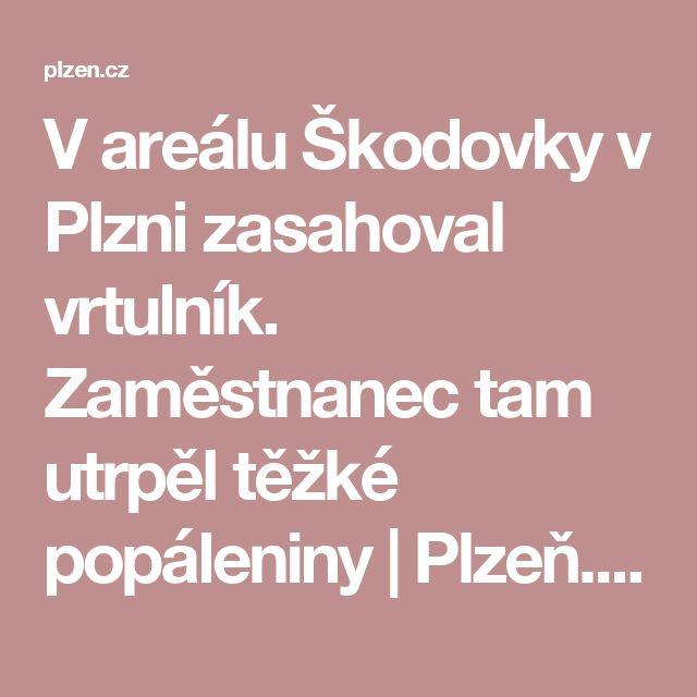 V areálu Škodovky v Plzni zasahoval vrtulník. Zaměstnanec tam utrpěl těžké popáleniny | Plzeň.cz