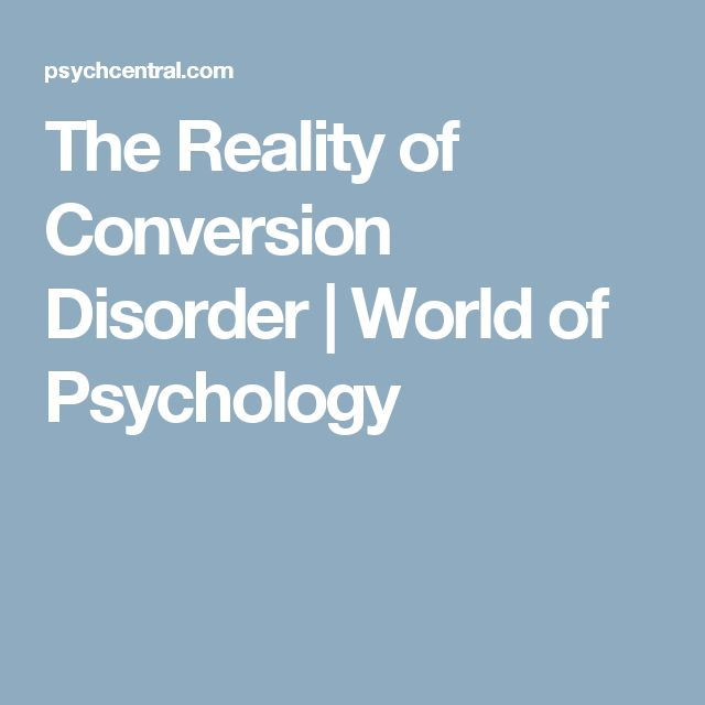 The Reality of Conversion Disorder | World of Psychology