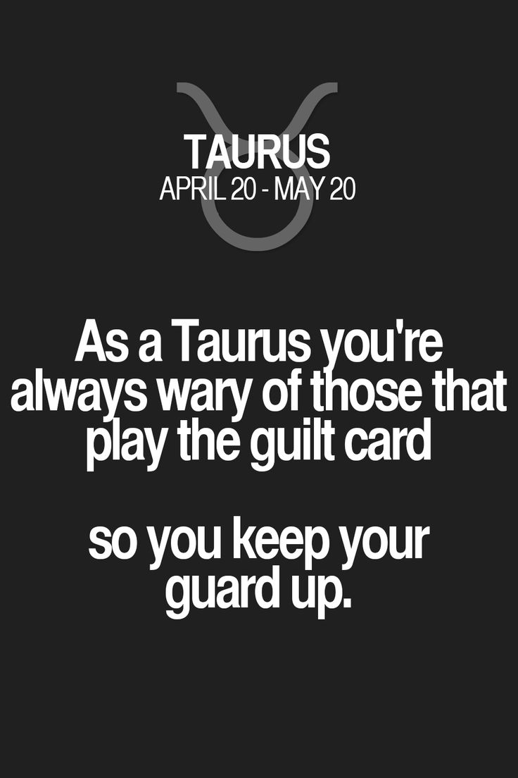 As a Taurus you're always wary of those that play the guilt card so you keep your guard up. Taurus | Taurus Quotes | Taurus Horoscope | Taurus Zodiac Signs