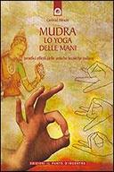 Mudra, lo Yoga delle Mani  I benefici effetti delle antiche tecniche indiane  traduzione di Giulia Amici.  Hirschi Gertrud, Il Punto D'Incontro