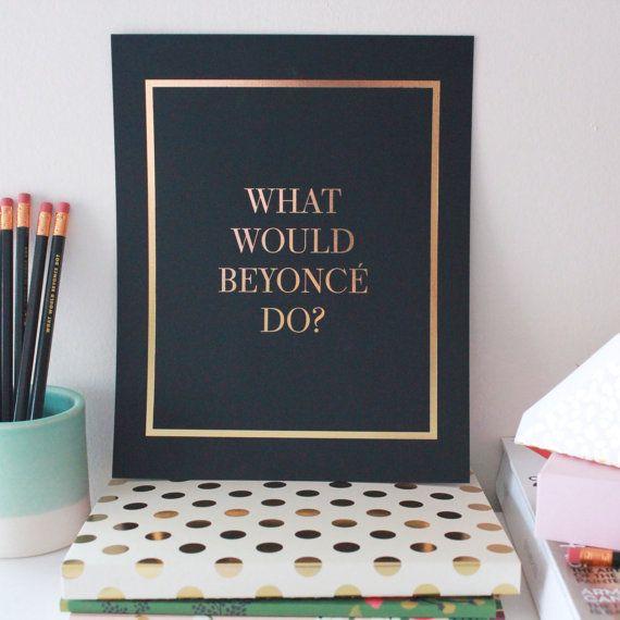 What Would Beyonce Do Gold Foil / Black Print by CharmAndGumption, $15.00