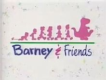 Barney  Friends from the early 90's. One of my favorite childhood shows!