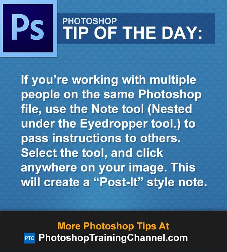 "If you're working with multiple people on the same Photoshop file, use the Note tool (Nested under the Eyedropper tool.) to pass instructions to others. Select the tool, and click anywhere on your image. This will create a ""Post-It"" style note."