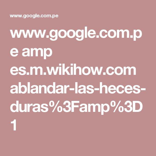 www.google.com.pe amp es.m.wikihow.com ablandar-las-heces-duras%3Famp%3D1