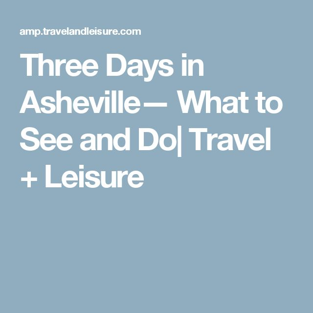 Three Days in Asheville— What to See and Do| Travel + Leisure