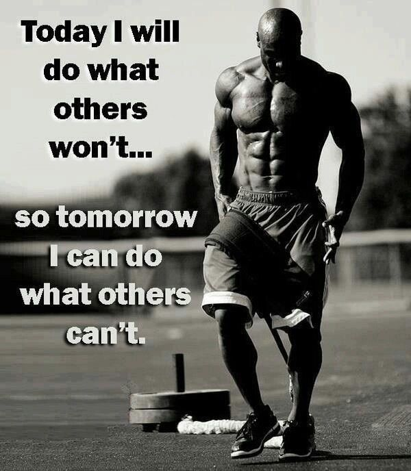 """ Today I will do what others won't... so tomorrow I can do what others can't.. """
