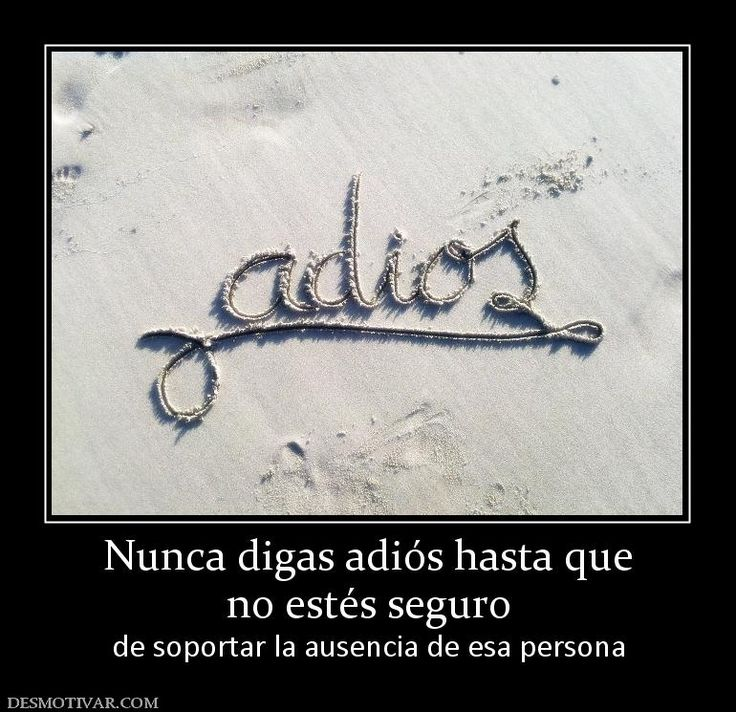 Nunca+digas+adiós+hasta+que+no+estés+seguro++de+soportar+la+ausencia+de+esa+persona