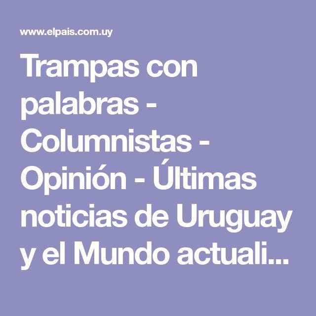 Trampas con palabras - Columnistas - Opinión - Últimas noticias de Uruguay y el Mundo actualizadas - Diario EL PAIS Uruguay